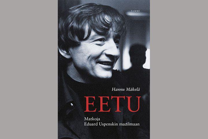 Hannu Mäkelän kirja: Eetu. Matkoja Eduard Uspenskin maailmaan.